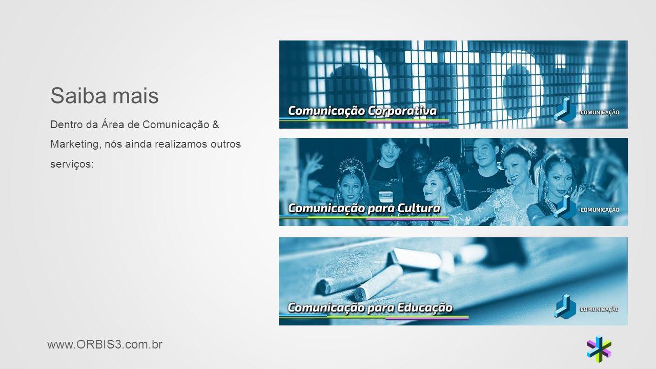 Saiba mais Dentro da Área de Comunicação & Marketing, nós ainda realizamos outros serviços: