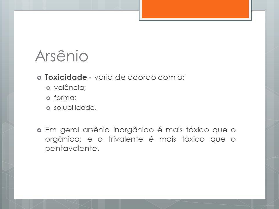 Arsênio Toxicidade - varia de acordo com a: