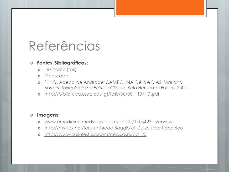 Referências Fontes Bibliográficas: Imagens: Lexicomp (tox) Medscape