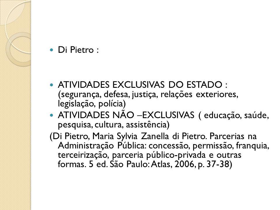 Di Pietro : ATIVIDADES EXCLUSIVAS DO ESTADO : (segurança, defesa, justiça, relações exteriores, legislação, polícia)