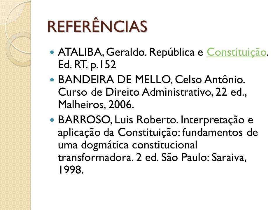REFERÊNCIAS ATALIBA, Geraldo. República e Constituição. Ed. RT. p.152