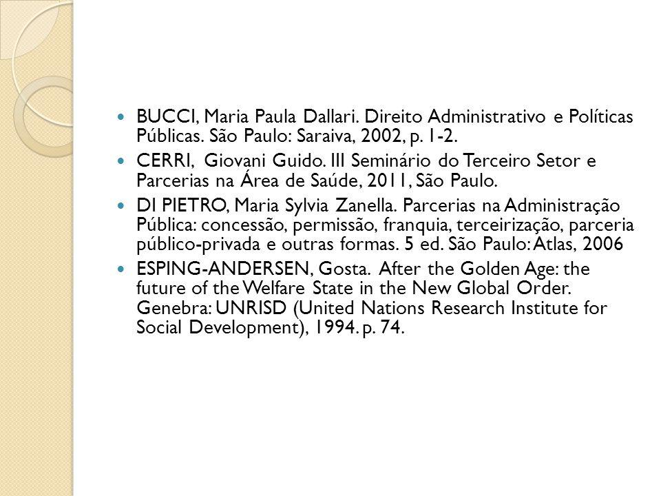 BUCCI, Maria Paula Dallari. Direito Administrativo e Políticas Públicas. São Paulo: Saraiva, 2002, p. 1-2.