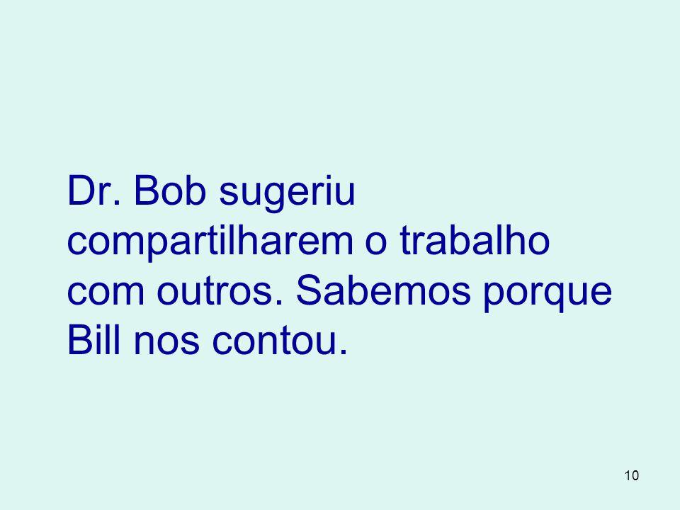 Dr. Bob sugeriu compartilharem o trabalho com outros