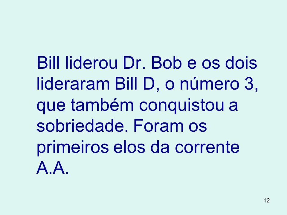 Bill liderou Dr. Bob e os dois lideraram Bill D, o número 3, que também conquistou a sobriedade.