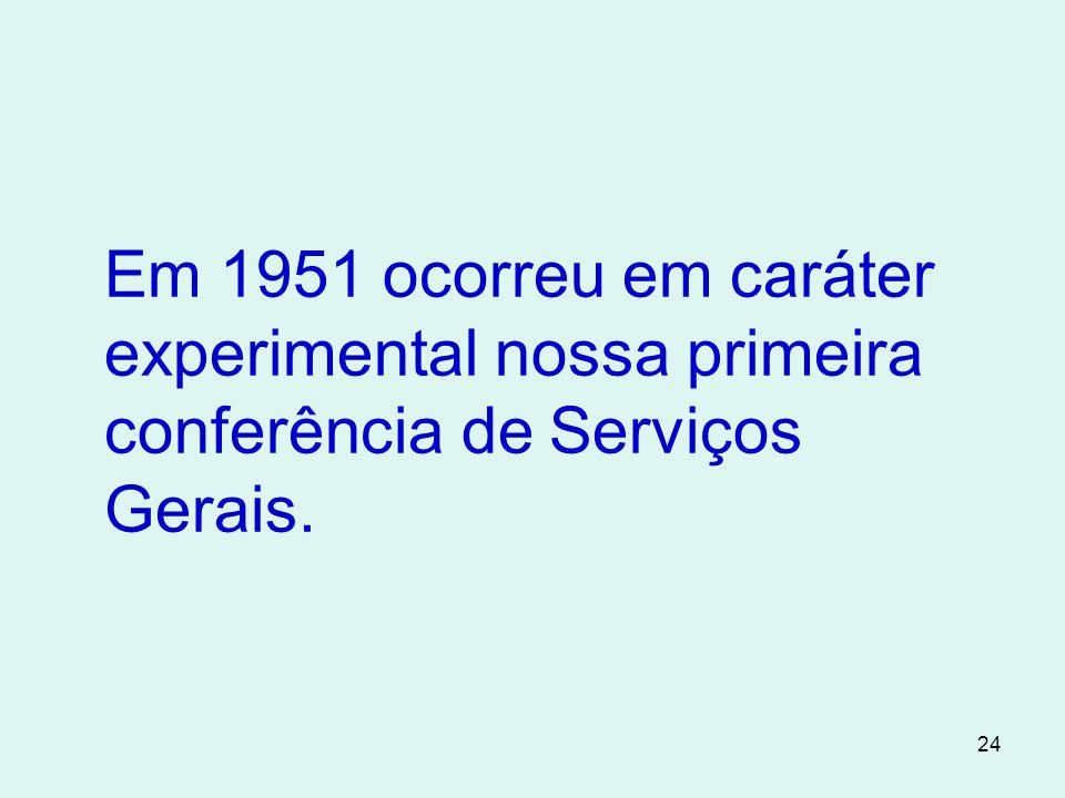 Em 1951 ocorreu em caráter experimental nossa primeira conferência de Serviços Gerais.