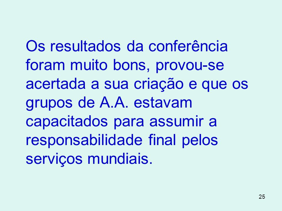 Os resultados da conferência foram muito bons, provou-se acertada a sua criação e que os grupos de A.A.