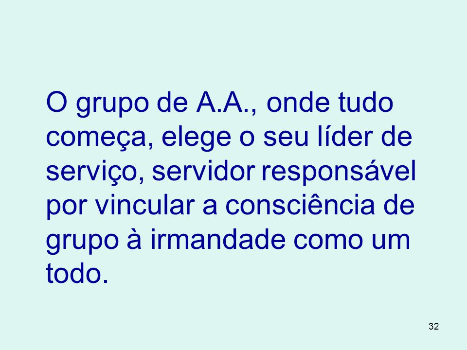 O grupo de A.A., onde tudo começa, elege o seu líder de serviço, servidor responsável por vincular a consciência de grupo à irmandade como um todo.