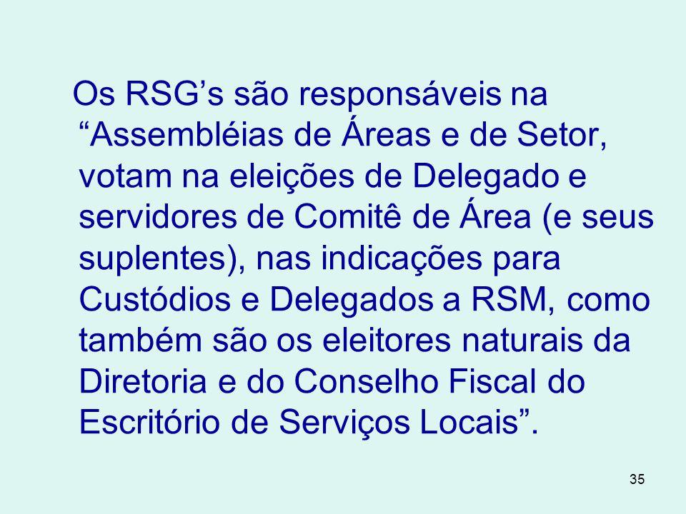 Os RSG's são responsáveis na Assembléias de Áreas e de Setor, votam na eleições de Delegado e servidores de Comitê de Área (e seus suplentes), nas indicações para Custódios e Delegados a RSM, como também são os eleitores naturais da Diretoria e do Conselho Fiscal do Escritório de Serviços Locais .
