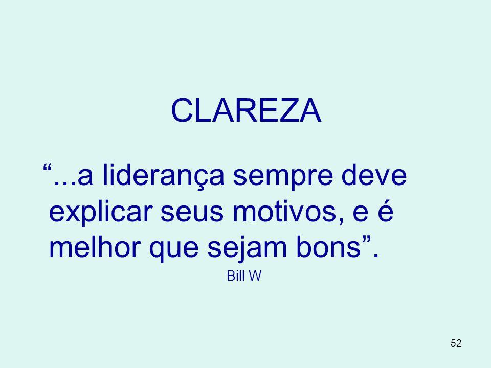 CLAREZA ...a liderança sempre deve explicar seus motivos, e é melhor que sejam bons . Bill W