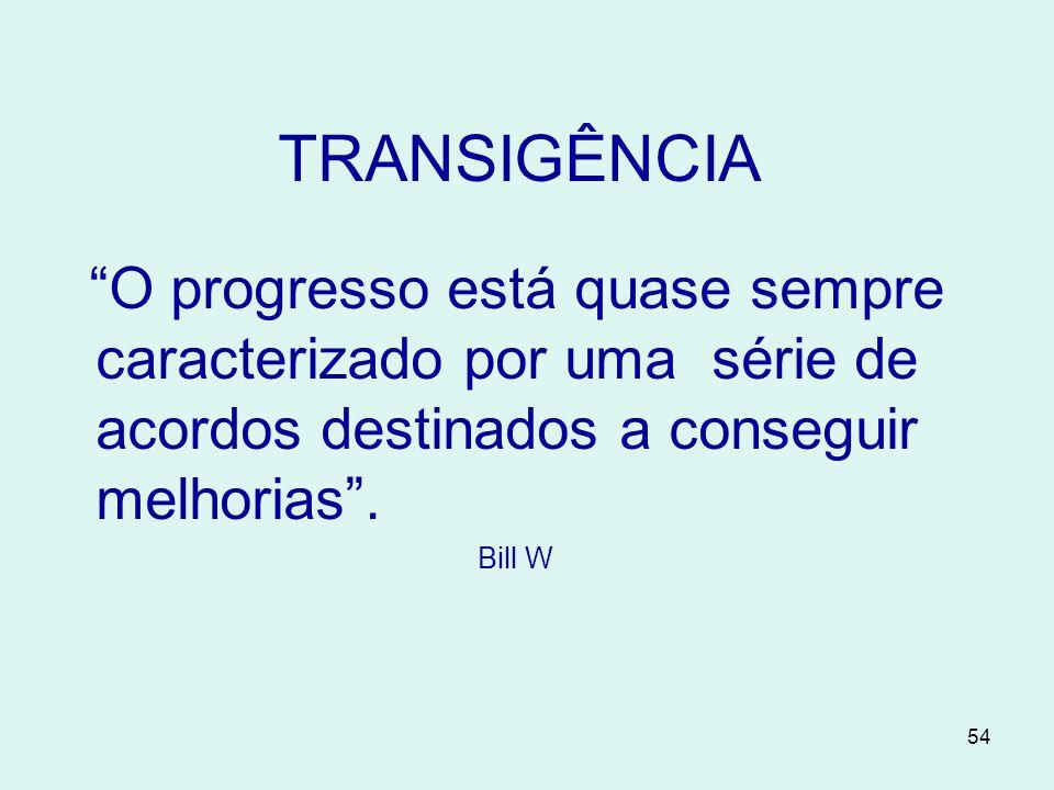 TRANSIGÊNCIA O progresso está quase sempre caracterizado por uma série de acordos destinados a conseguir melhorias .