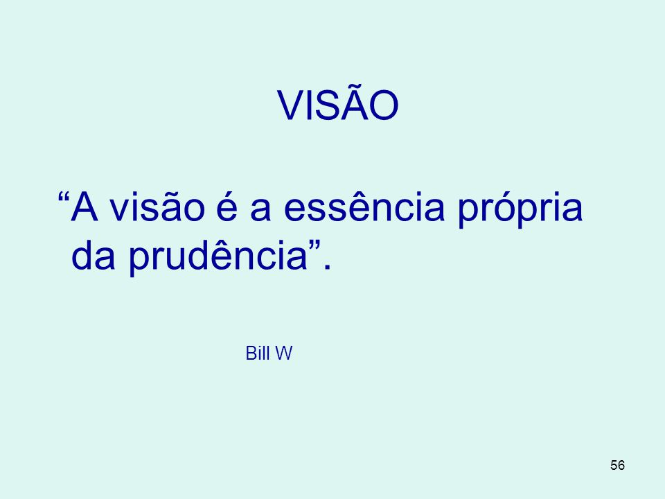 A visão é a essência própria da prudência .