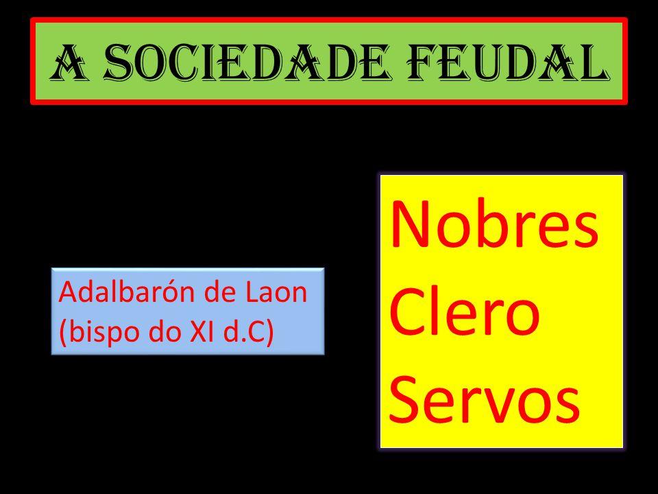 Nobres Clero Servos A SOCIEDADE FEUDAL