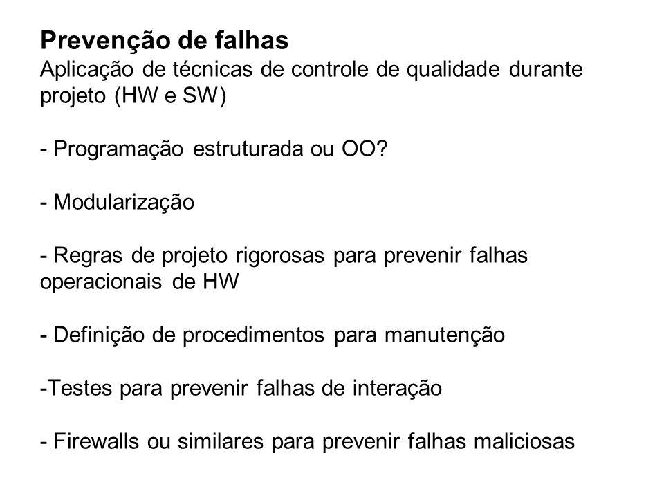 Prevenção de falhas Aplicação de técnicas de controle de qualidade durante projeto (HW e SW) - Programação estruturada ou OO.