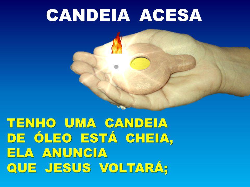 CANDEIA ACESA TENHO UMA CANDEIA DE ÓLEO ESTÁ CHEIA, ELA ANUNCIA