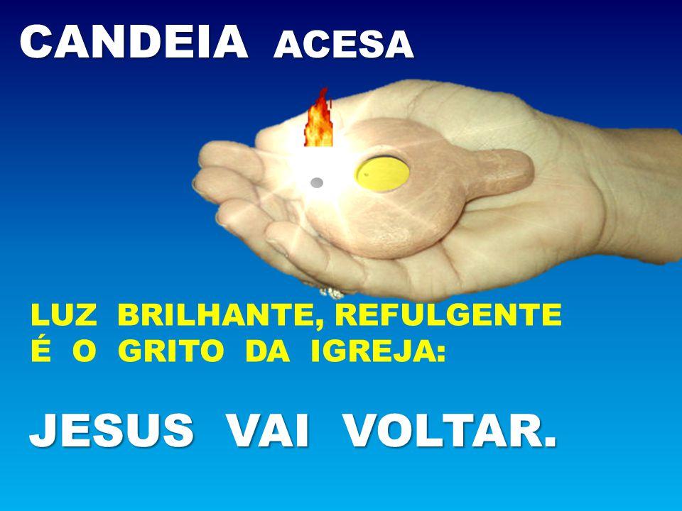 CANDEIA ACESA JESUS VAI VOLTAR.