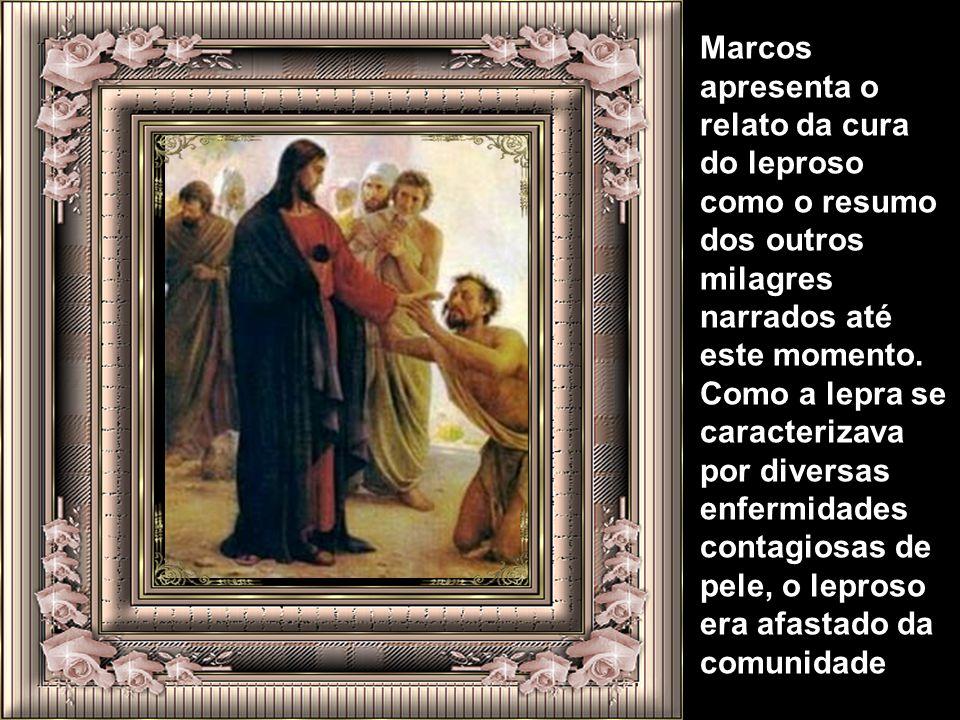 Marcos apresenta o relato da cura do leproso como o resumo dos outros milagres narrados até este momento.
