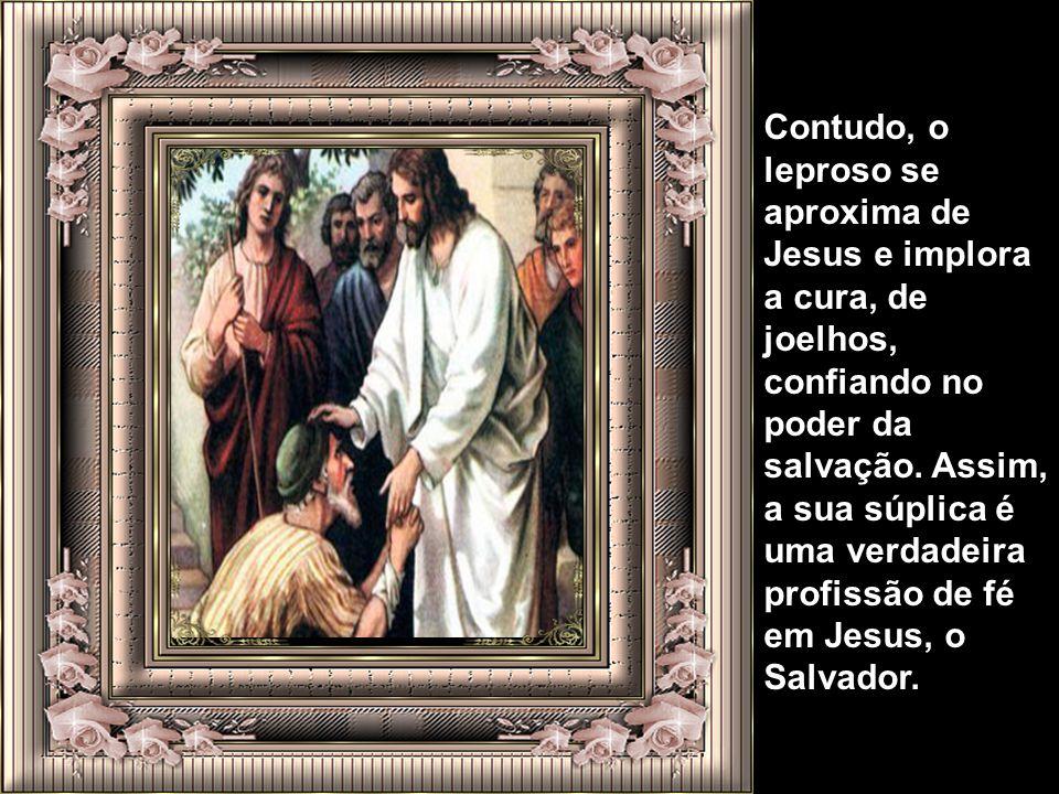 Contudo, o leproso se aproxima de Jesus e implora a cura, de joelhos, confiando no poder da salvação.