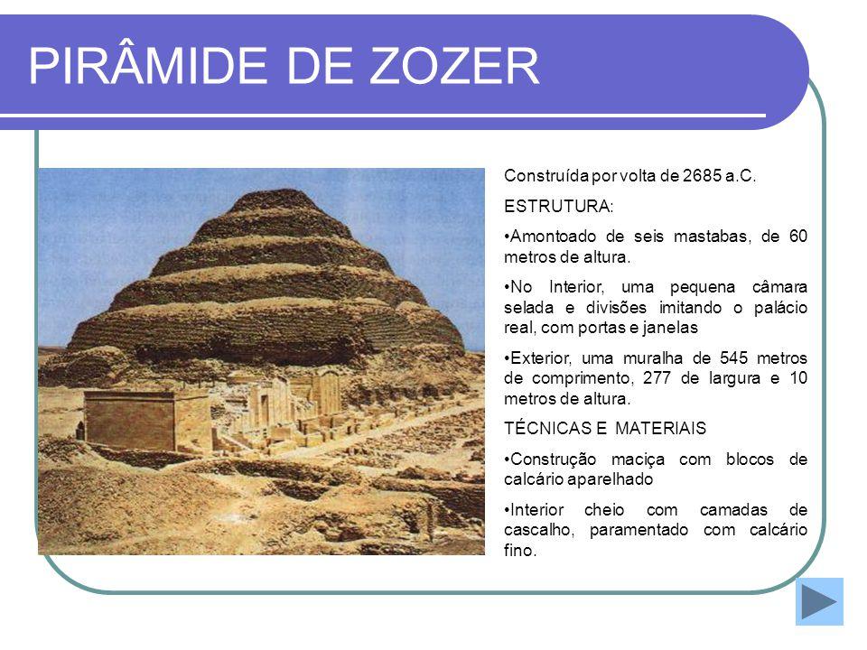 PIRÂMIDE DE ZOZER Construída por volta de 2685 a.C. ESTRUTURA: