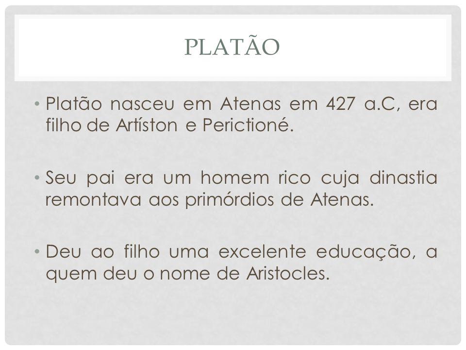 PLAtão Platão nasceu em Atenas em 427 a.C, era filho de Artíston e Perictioné.