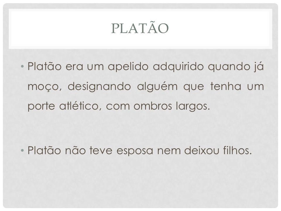 PLAtão Platão era um apelido adquirido quando já moço, designando alguém que tenha um porte atlético, com ombros largos.