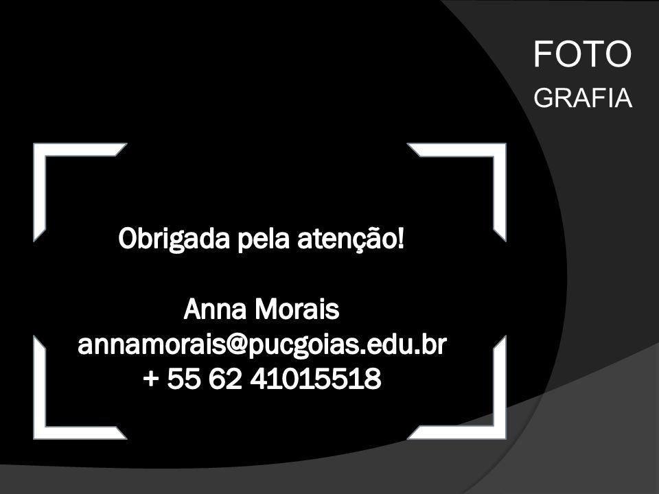 FOTO GRAFIA Obrigada pela atenção! Anna Morais annamorais@pucgoias.edu.br + 55 62 41015518