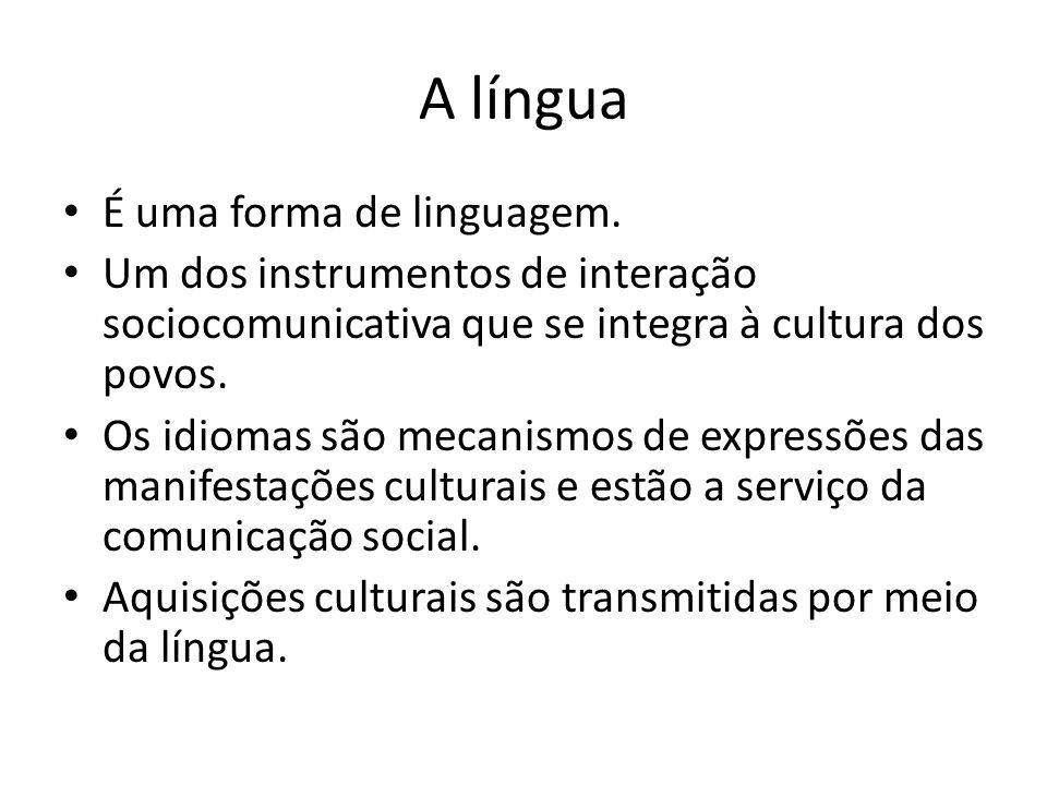 A língua É uma forma de linguagem.