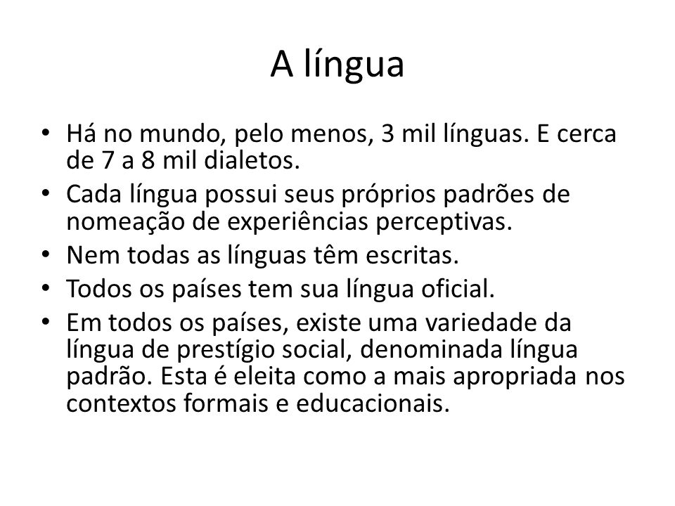A língua Há no mundo, pelo menos, 3 mil línguas. E cerca de 7 a 8 mil dialetos.