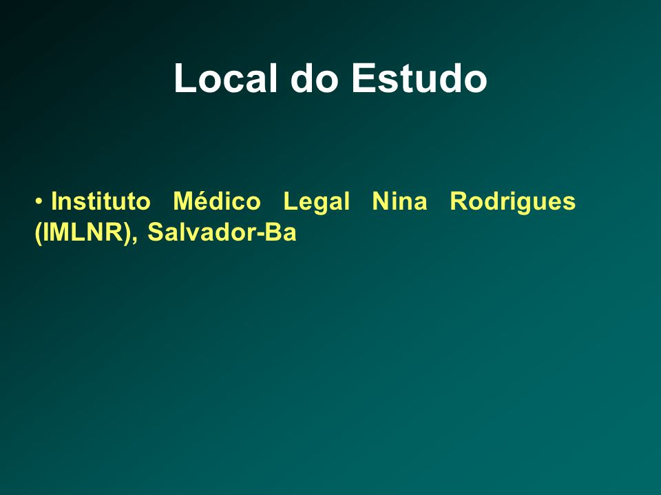 Local do Estudo Instituto Médico Legal Nina Rodrigues (IMLNR), Salvador-Ba