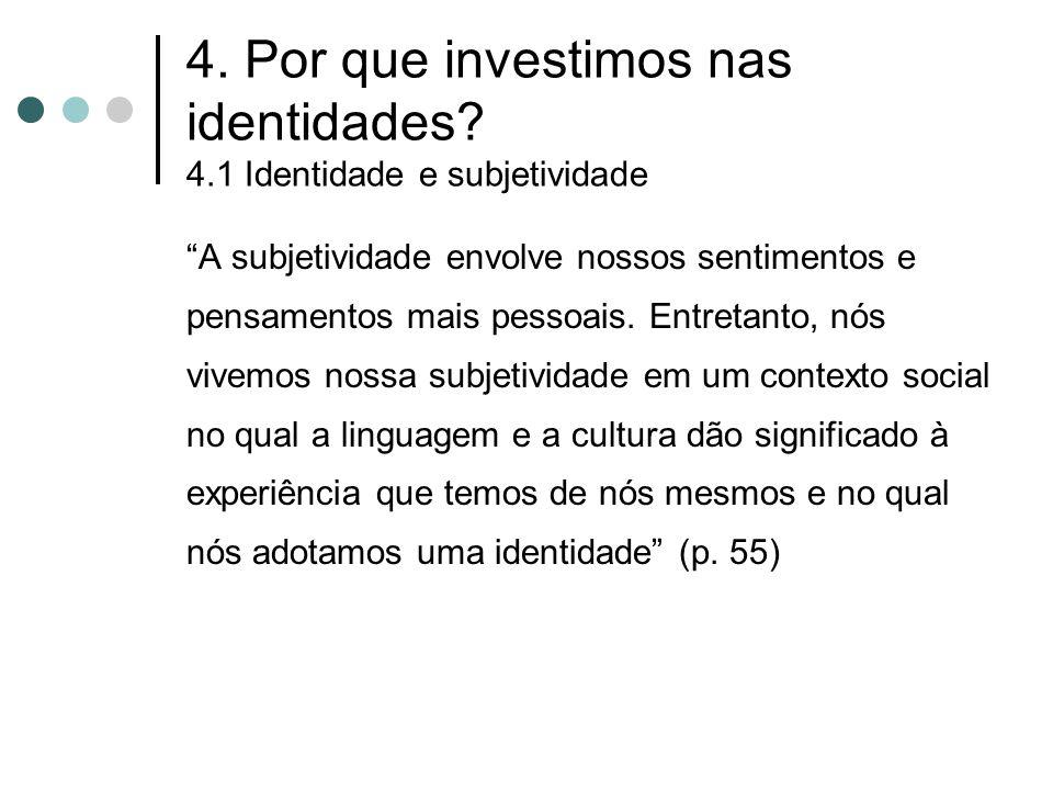 4. Por que investimos nas identidades 4.1 Identidade e subjetividade