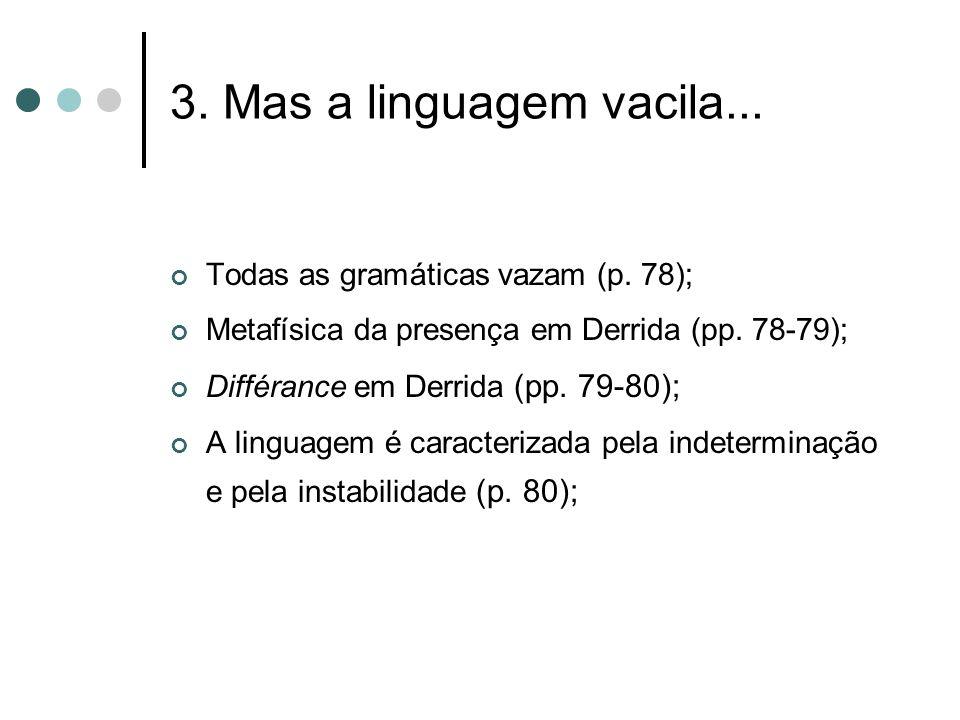 3. Mas a linguagem vacila... Todas as gramáticas vazam (p. 78);