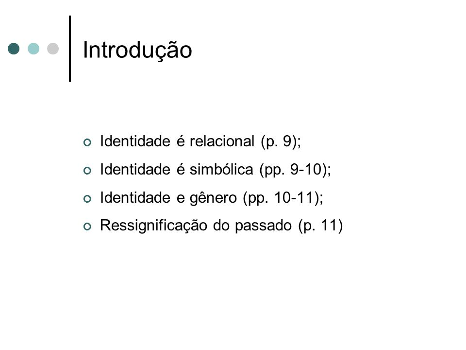 Introdução Identidade é relacional (p. 9);