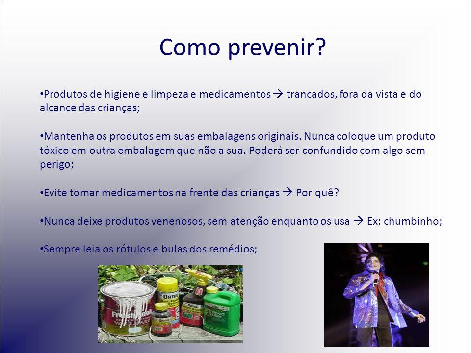 Como prevenir Produtos de higiene e limpeza e medicamentos  trancados, fora da vista e do alcance das crianças;