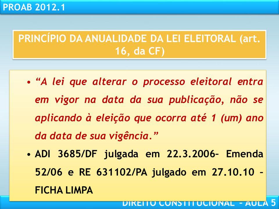 PRINCÍPIO DA ANUALIDADE DA LEI ELEITORAL (art. 16, da CF)