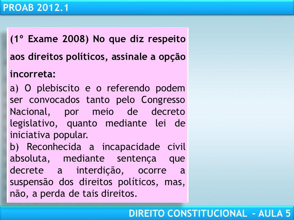 (1º Exame 2008) No que diz respeito aos direitos políticos, assinale a opção incorreta: