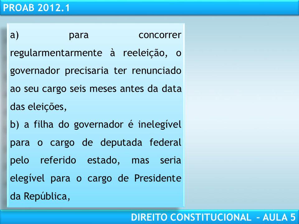 a) para concorrer regularmentarmente à reeleição, o governador precisaria ter renunciado ao seu cargo seis meses antes da data das eleições,