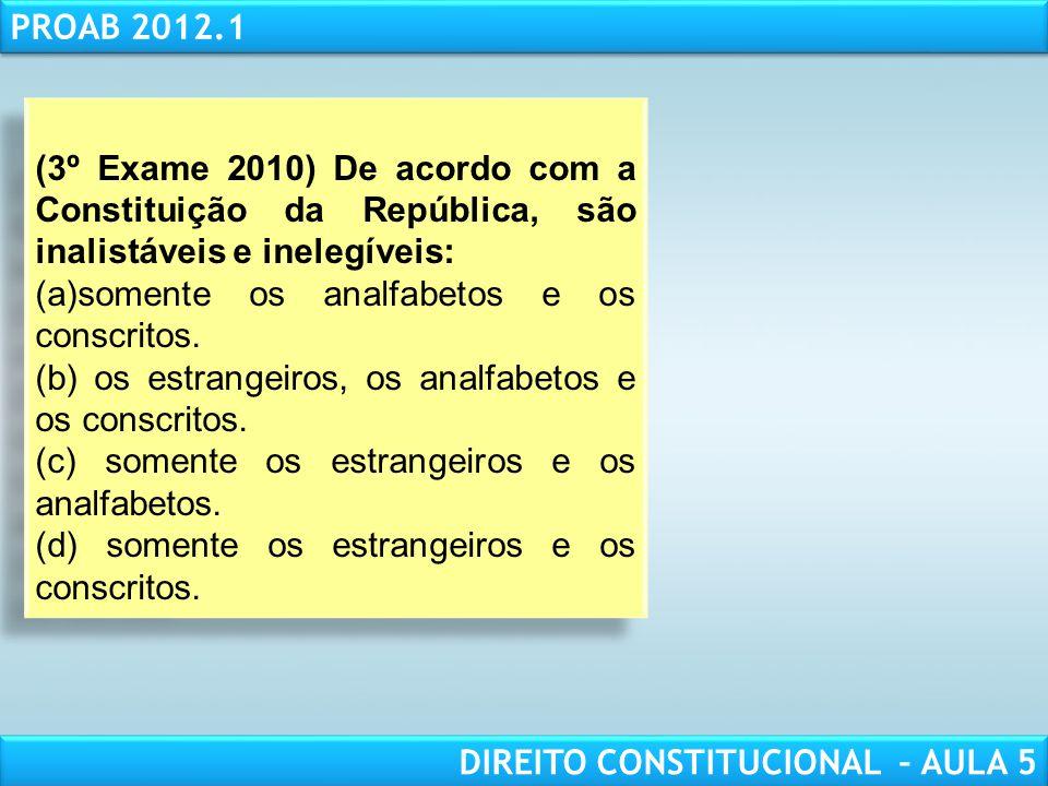 (3º Exame 2010) De acordo com a Constituição da República, são inalistáveis e inelegíveis: