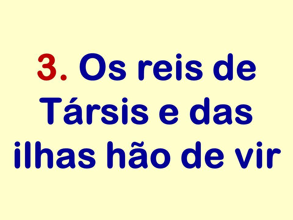 3. Os reis de Társis e das ilhas hão de vir