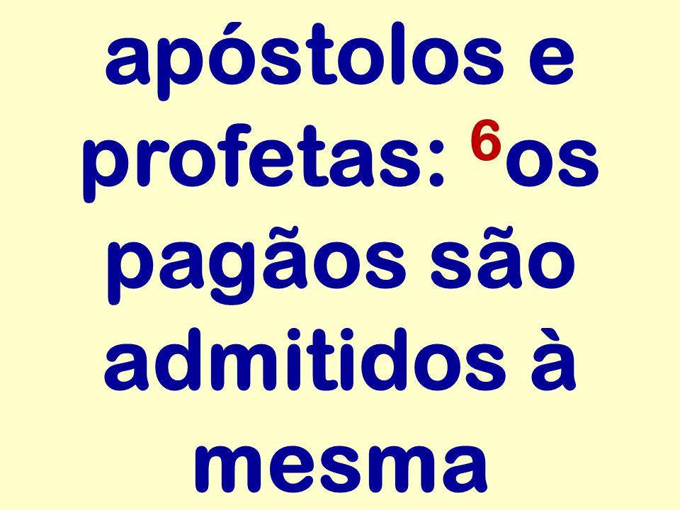 apóstolos e profetas: 6os pagãos são admitidos à mesma