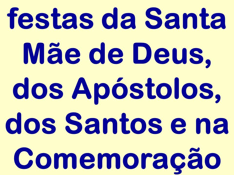 festas da Santa Mãe de Deus, dos Apóstolos, dos Santos e na Comemoração