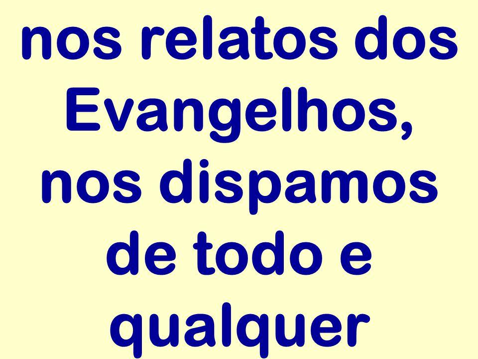 nos relatos dos Evangelhos, nos dispamos de todo e qualquer