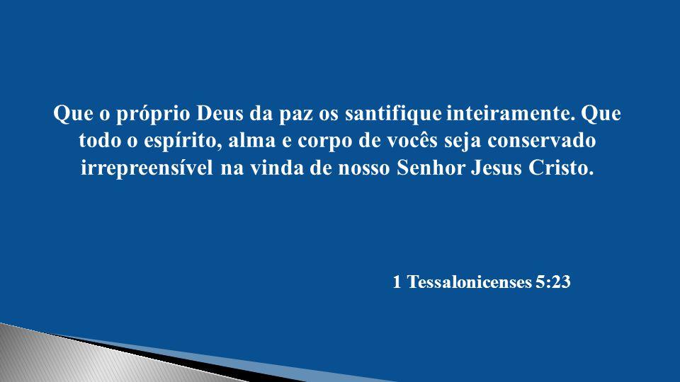 Que o próprio Deus da paz os santifique inteiramente