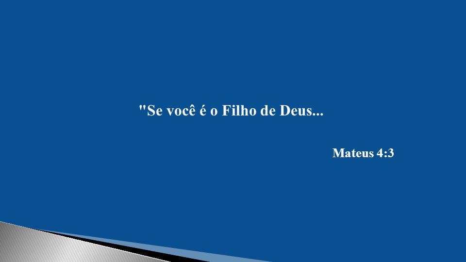 Se você é o Filho de Deus... Mateus 4:3