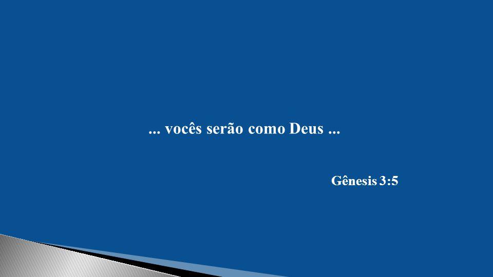 ... vocês serão como Deus ... Gênesis 3:5