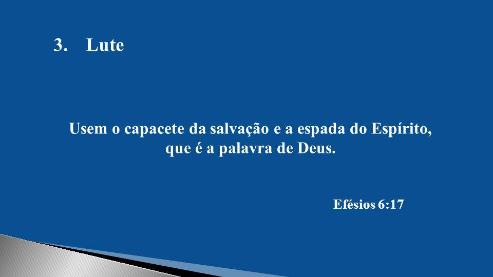 Lute Usem o capacete da salvação e a espada do Espírito, que é a palavra de Deus. Efésios 6:17