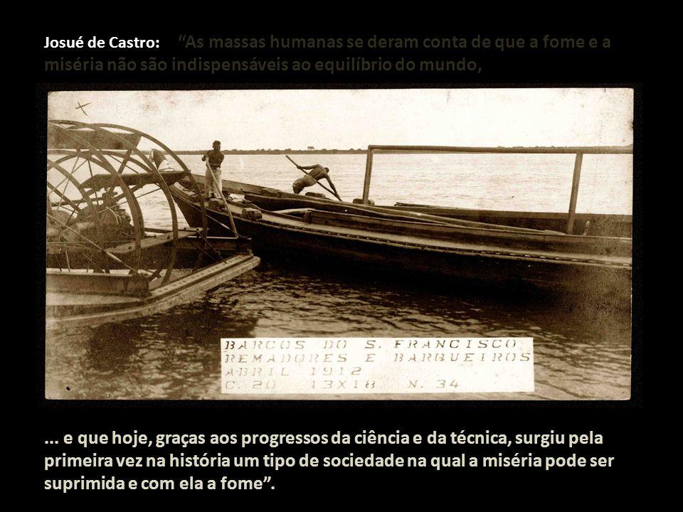 Josué de Castro: As massas humanas se deram conta de que a fome e a miséria não são indispensáveis ao equilíbrio do mundo,