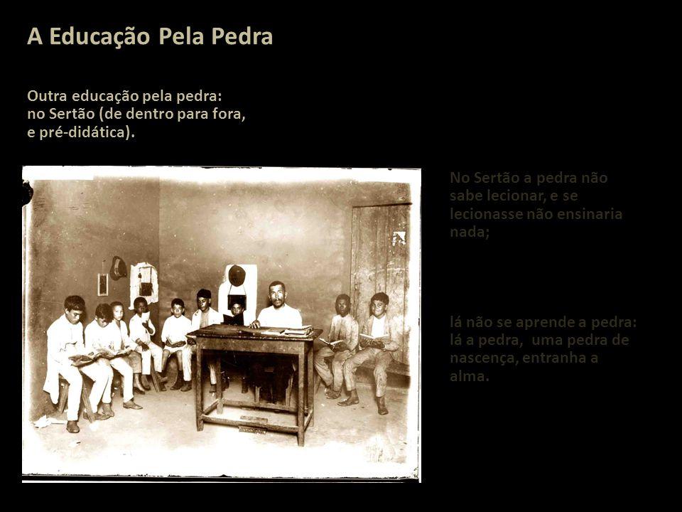 A Educação Pela Pedra Outra educação pela pedra: no Sertão (de dentro para fora, e pré-didática).