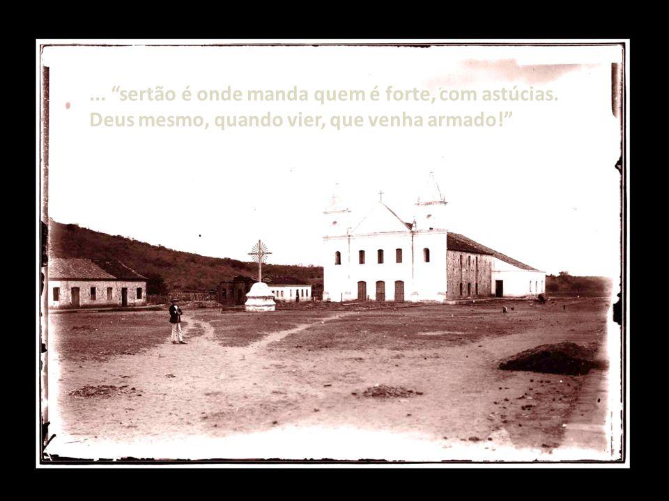 ... sertão é onde manda quem é forte, com astúcias.