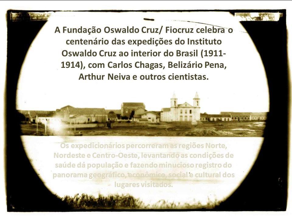 A Fundação Oswaldo Cruz/ Fiocruz celebra o centenário das expedições do Instituto Oswaldo Cruz ao interior do Brasil (1911-1914), com Carlos Chagas, Belizário Pena, Arthur Neiva e outros cientistas.