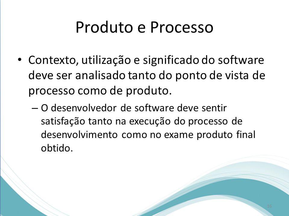 Produto e Processo Contexto, utilização e significado do software deve ser analisado tanto do ponto de vista de processo como de produto.