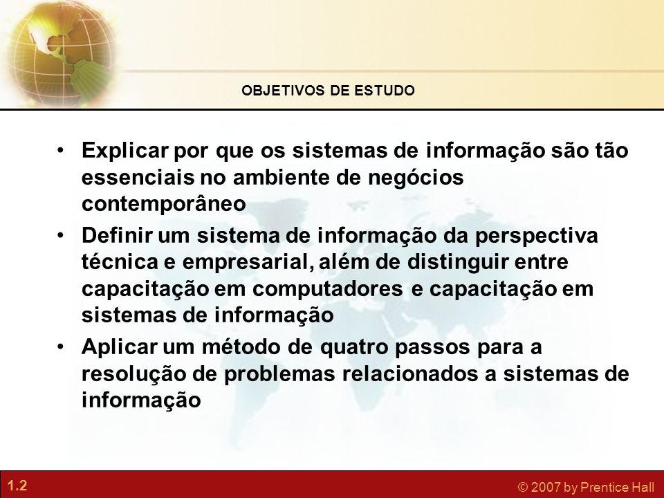 OBJETIVOS DE ESTUDO Explicar por que os sistemas de informação são tão essenciais no ambiente de negócios contemporâneo.